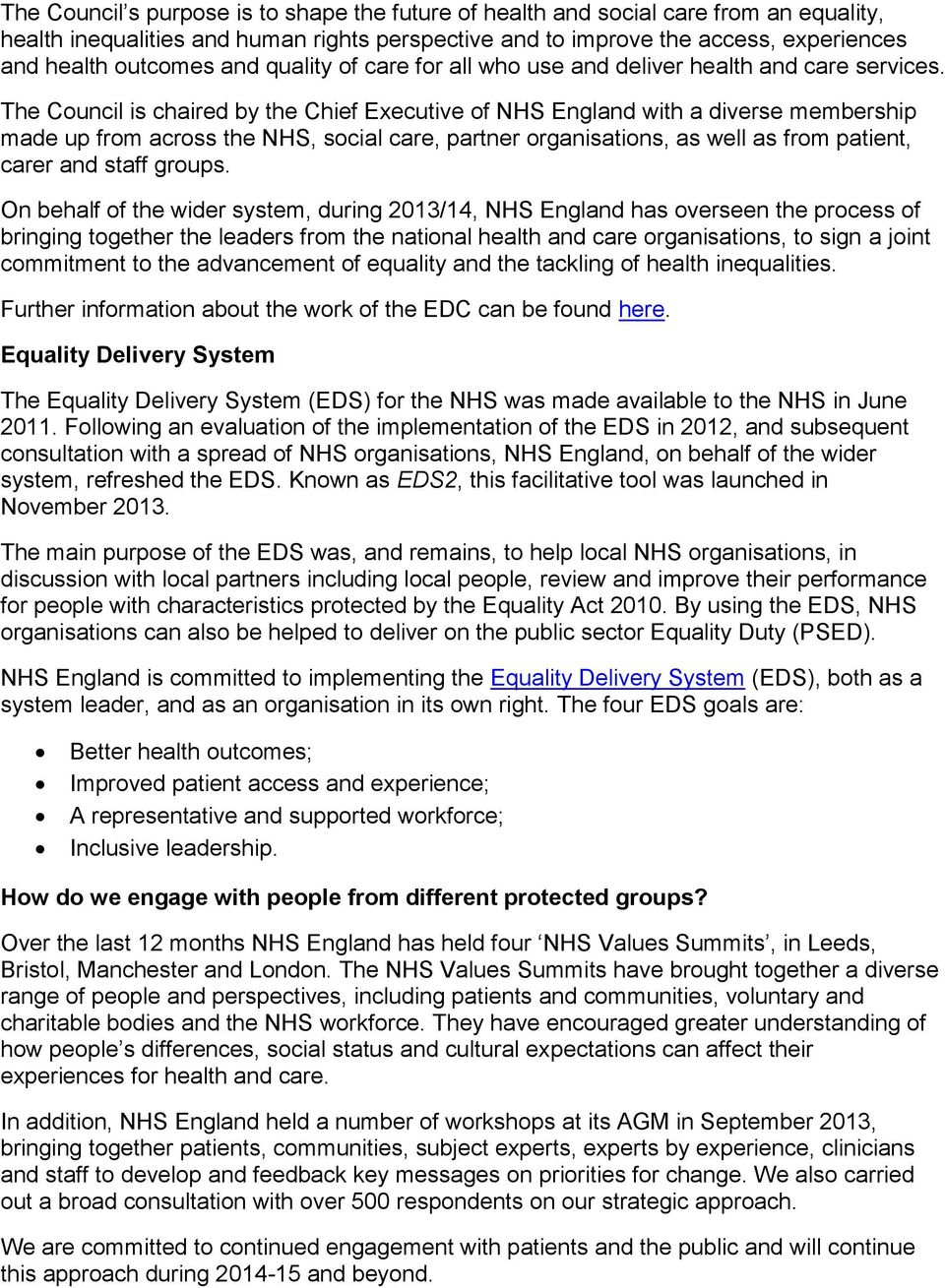 The Council is chaired by the Chief Executive of NHS England with a diverse membership made up from across the NHS, social care, partner organisations, as well as from patient, carer and staff groups.