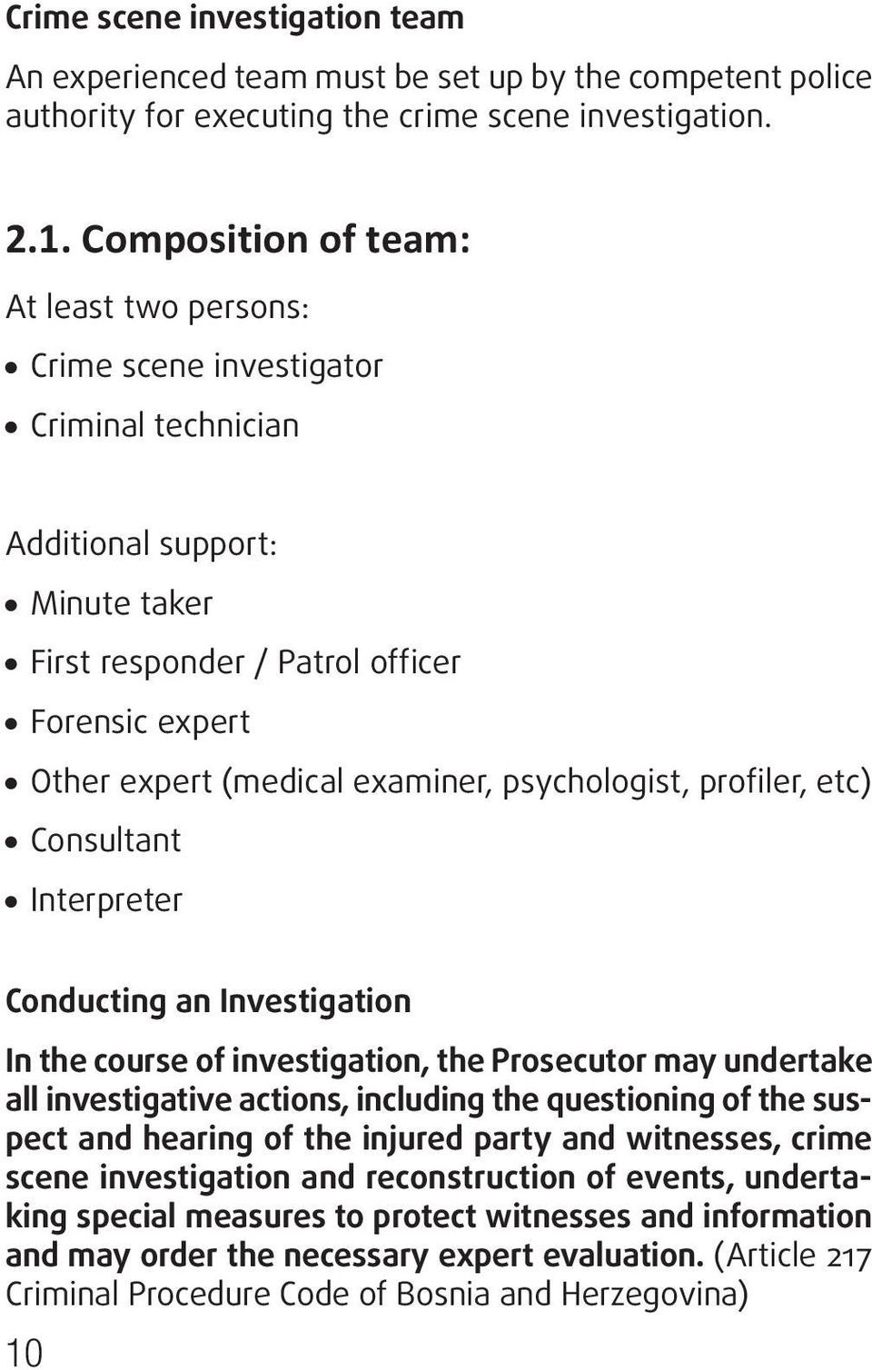 examiner, psychologist, profiler, etc) Consultant Interpreter Conducting an Investigation In the course of investigation, the Prosecutor may undertake all investigative actions, including the