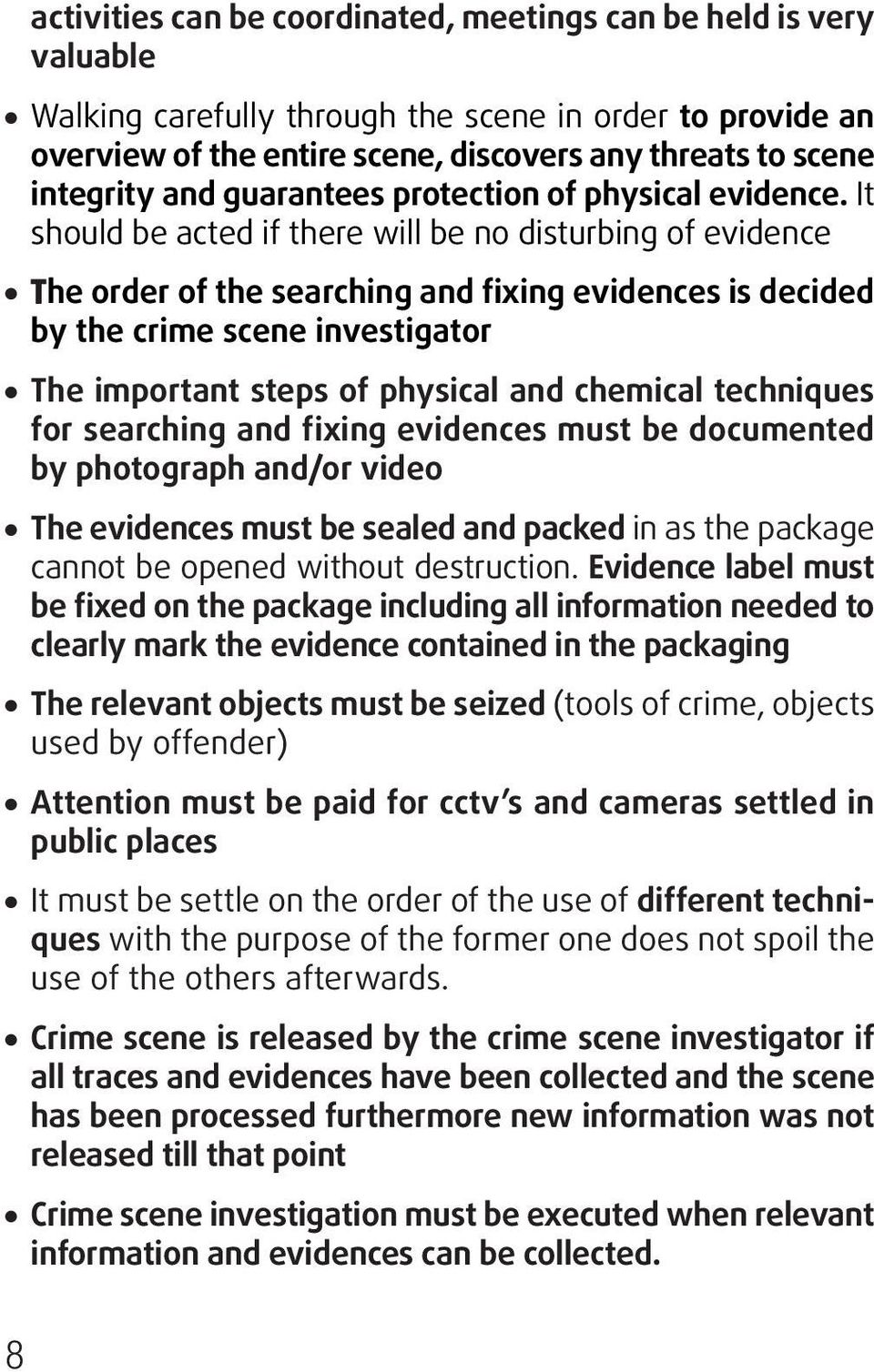 It should be acted if there will be no disturbing of evidence The order of the searching and fixing evidences is decided by the crime scene investigator The important steps of physical and chemical