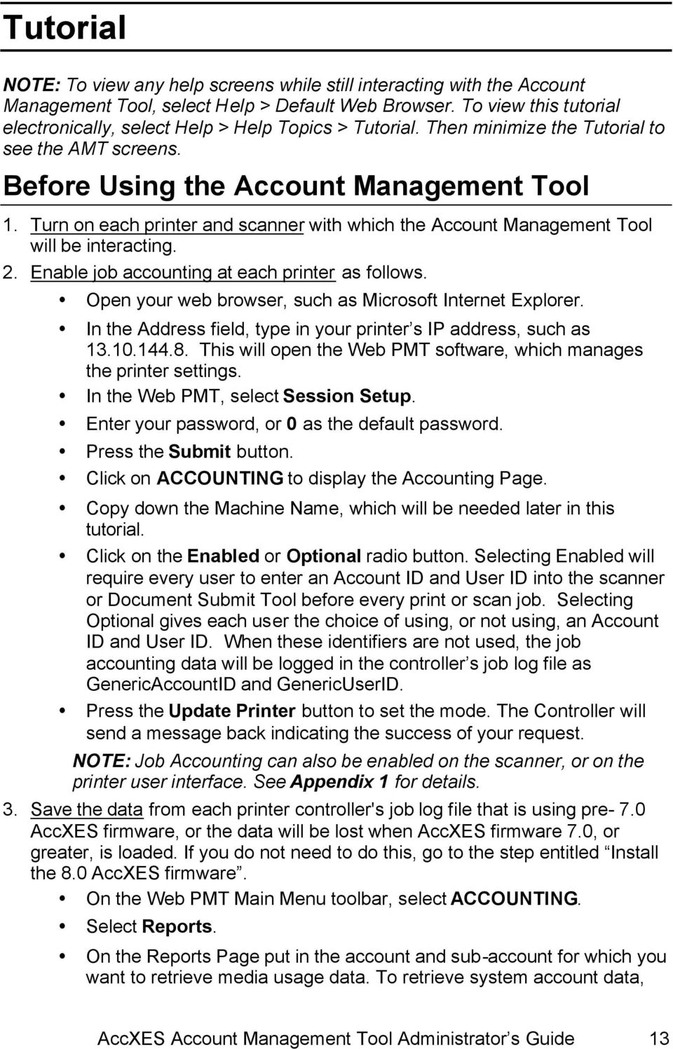 Turn on each printer and scanner with which the Account Management Tool will be interacting. 2. Enable job accounting at each printer as follows.