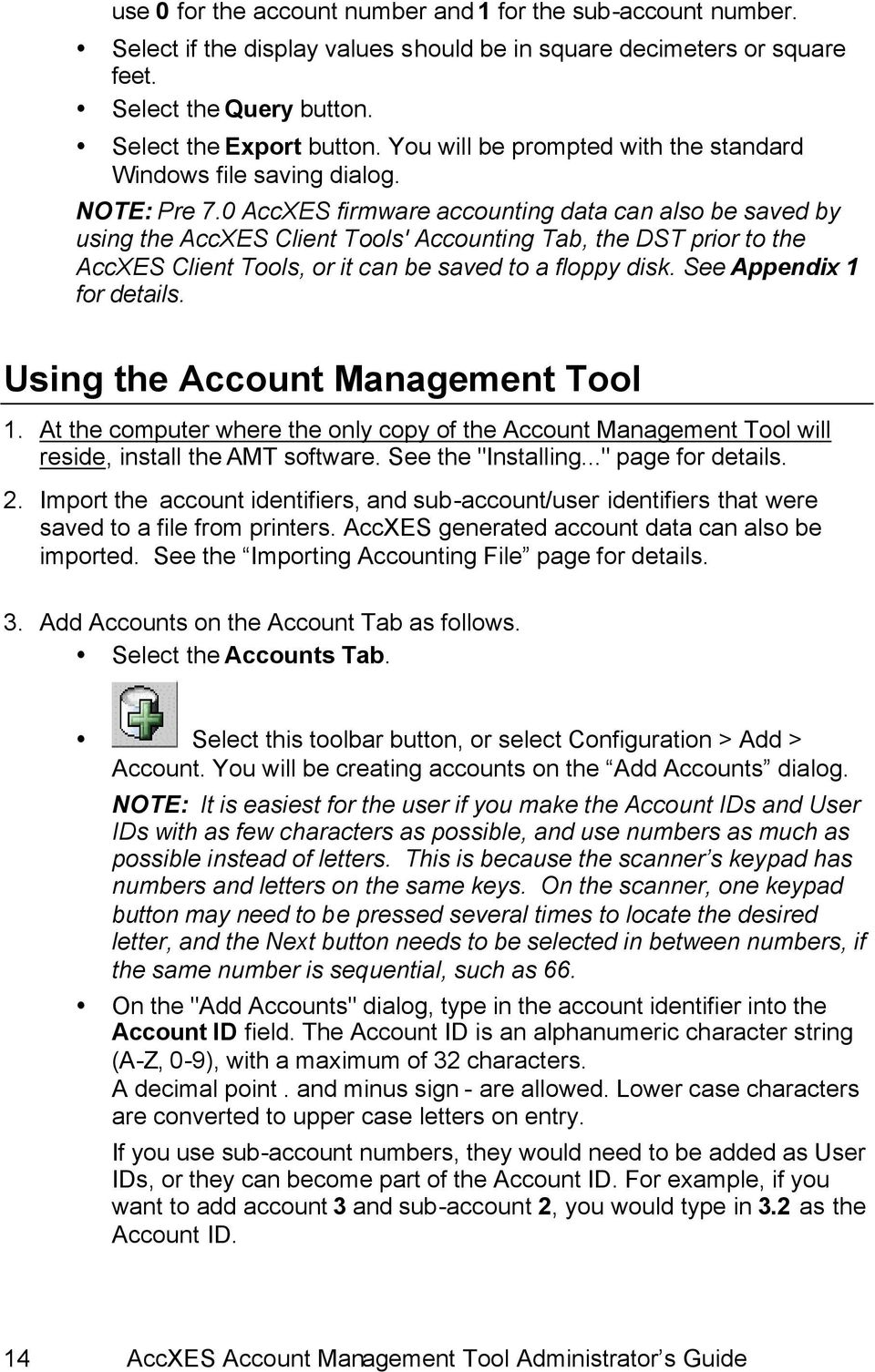0 AccXES firmware accounting data can also be saved by using the AccXES Client Tools' Accounting Tab, the DST prior to the AccXES Client Tools, or it can be saved to a floppy disk.