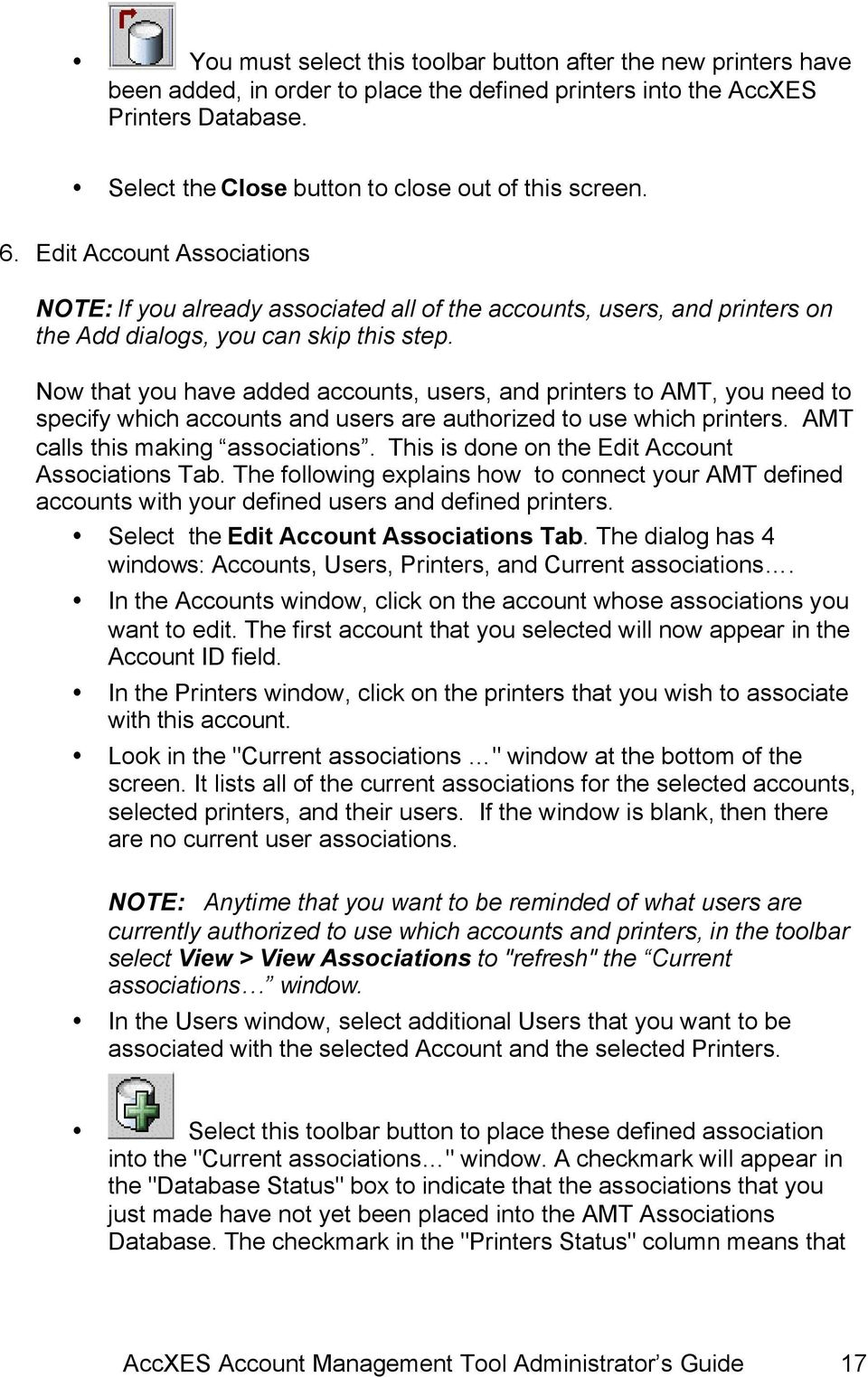 Now that you have added accounts, users, and printers to AMT, you need to specify which accounts and users are authorized to use which printers. AMT calls this making associations.