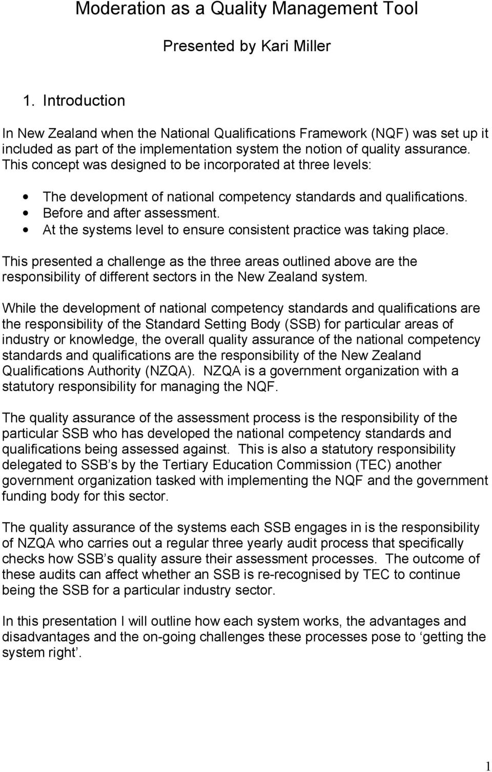 This concept was designed to be incorporated at three levels: The development of national competency standards and qualifications. Before and after assessment.