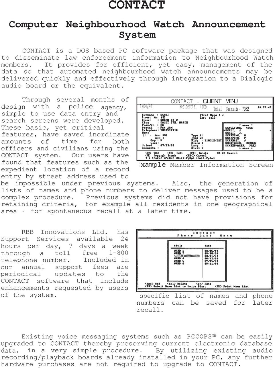 or the equivalent. Through several months of CONTACT CLIENT MENU design with a police agency, 1/04/94 Residential Data Total Records - 7362 simple to use data entry and search screens were developed.