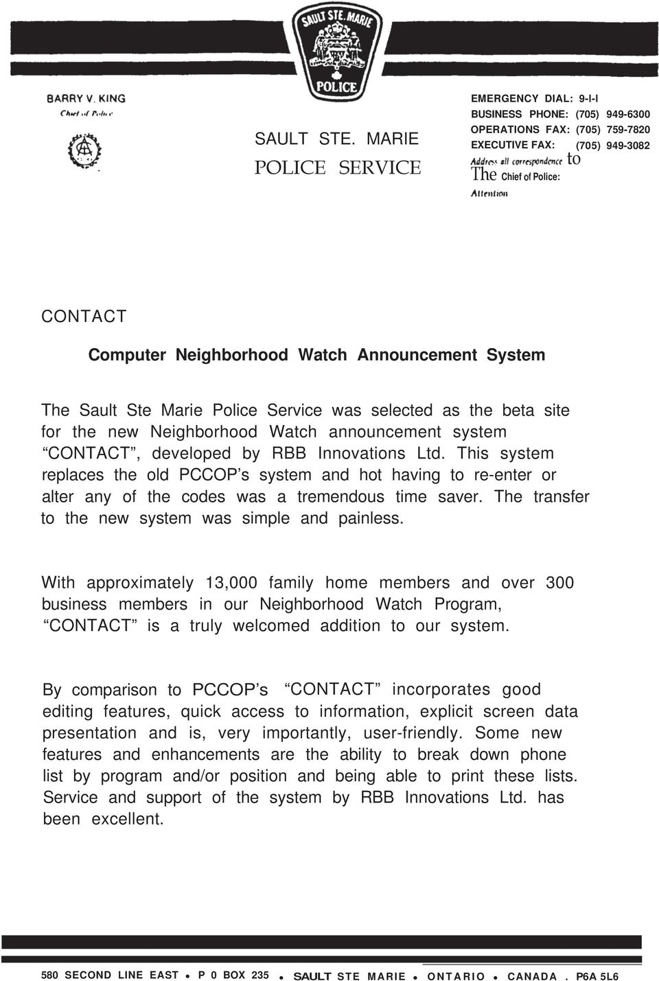 Announcement System The Sault Ste Marie Police Service was selected as the beta site for the new Neighborhood Watch announcement system CONTACT, developed by RBB Innovations Ltd.