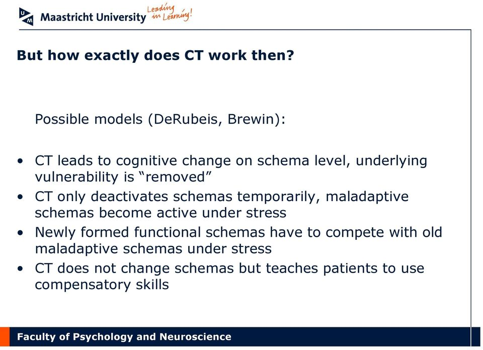 vulnerability is removed CT only deactivates schemas temporarily, maladaptive schemas become active