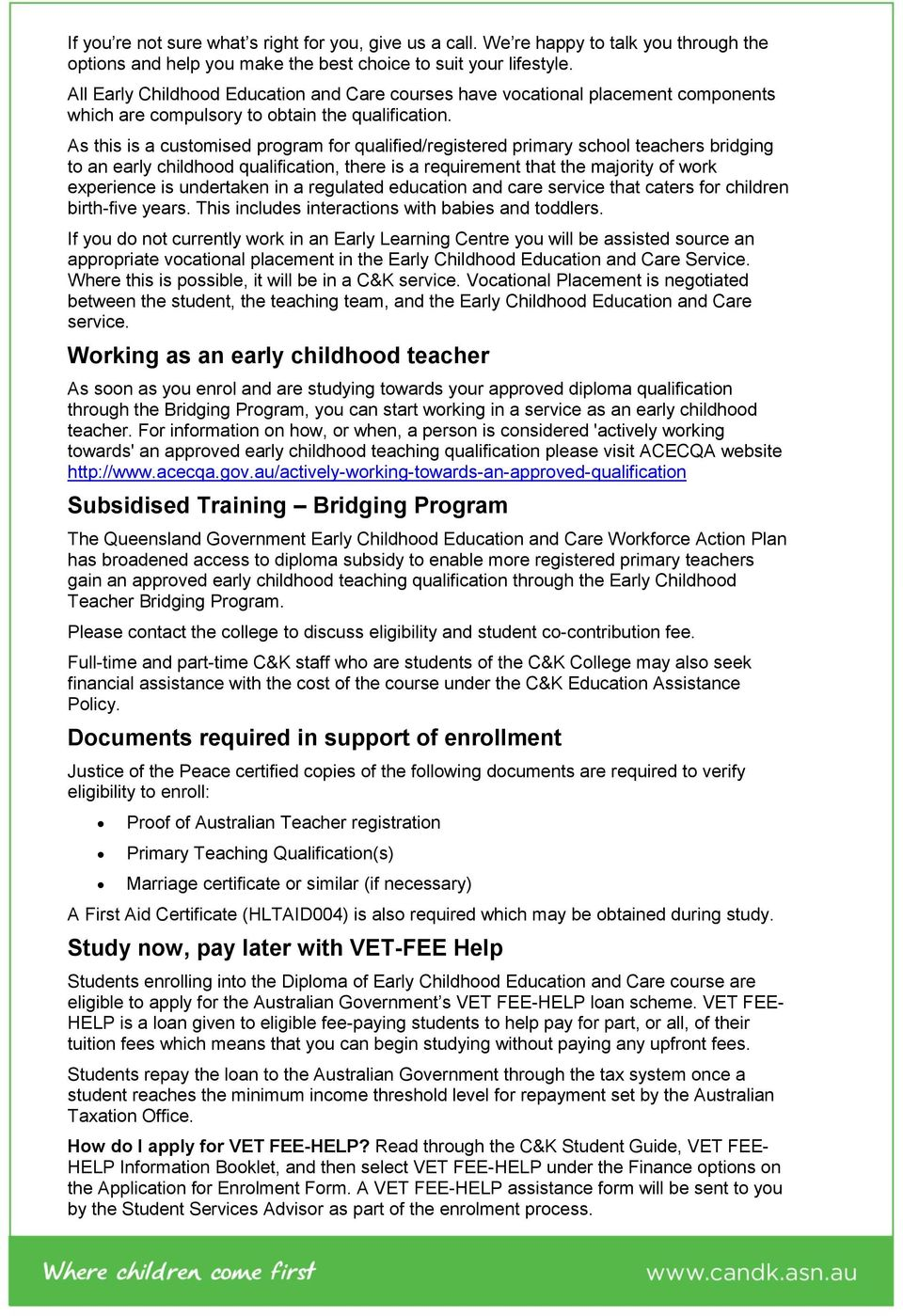 As this is a customised program for qualified/registered primary school teachers bridging to an early childhood qualification, there is a requirement that the majority of work experience is