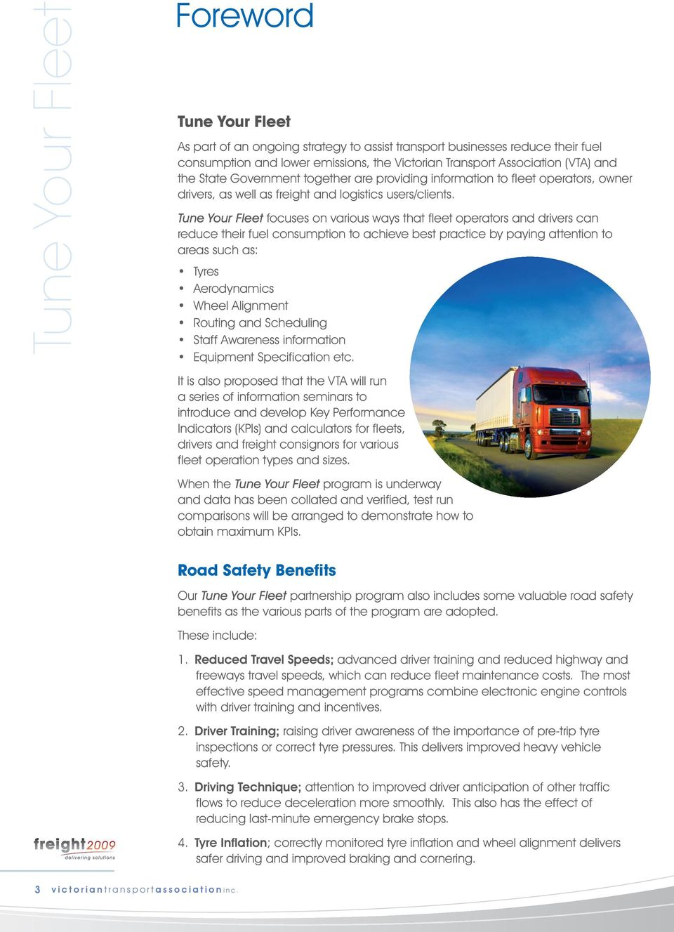 Tune Your Fleet focuses on various ways that fleet operators and drivers can reduce their fuel consumption to achieve best practice by paying attention to areas such as: Tyres Aerodynamics Wheel