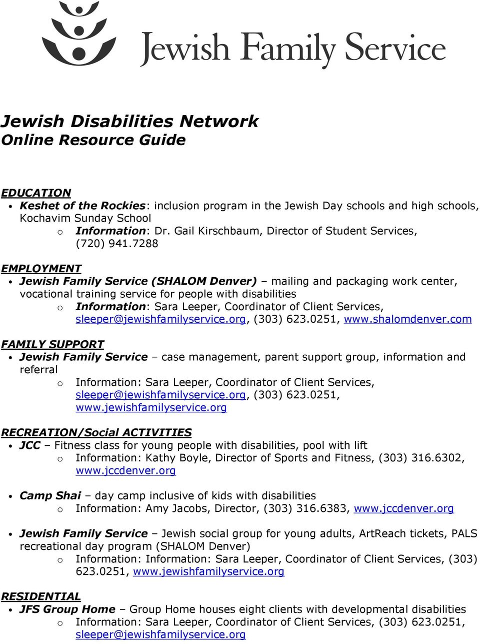 7288 EMPLOYMENT Jewish Family Service (SHALOM Denver) mailing and packaging work center, vocational training service for people with disabilities o Information: Sara Leeper, Coordinator of Client
