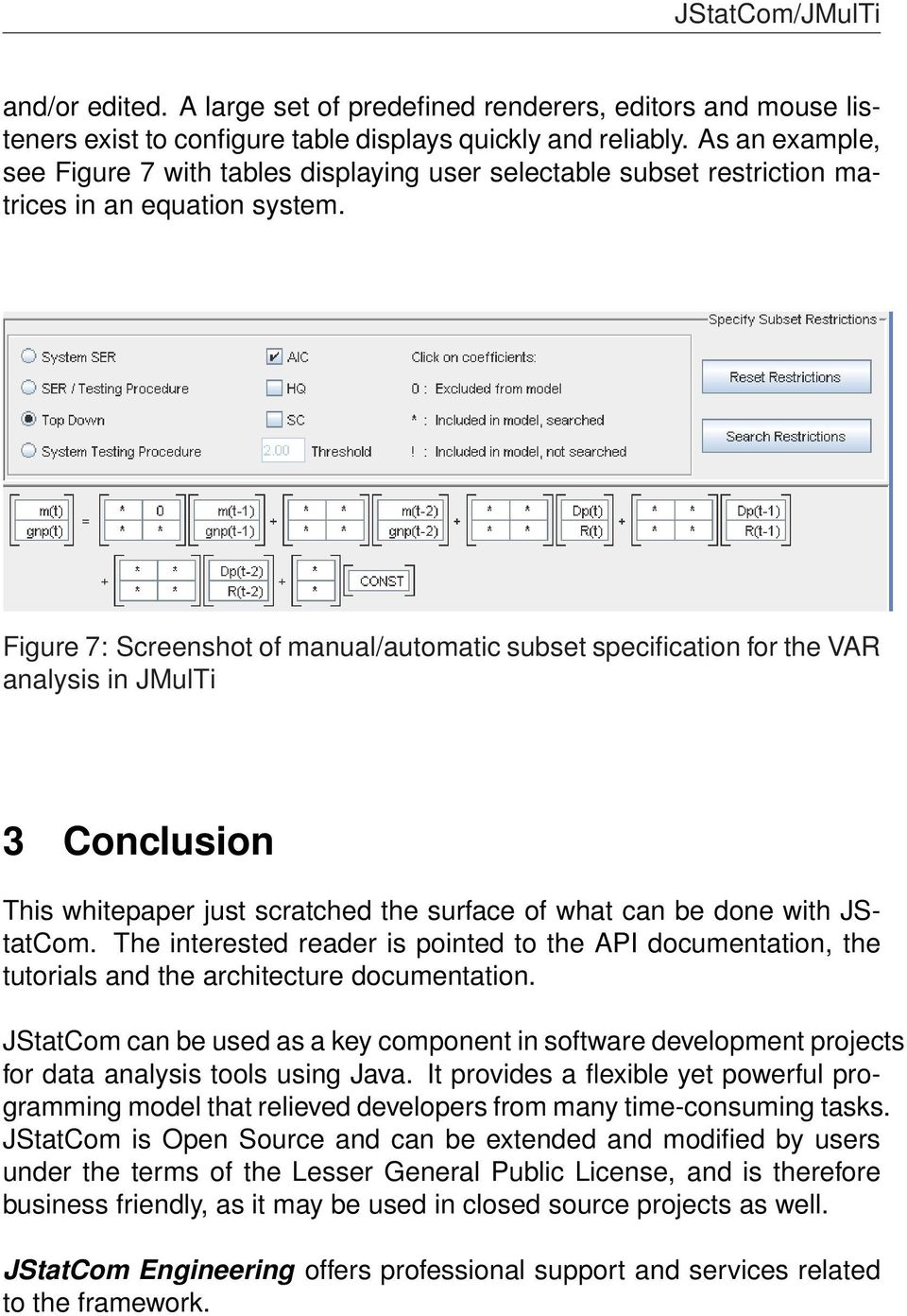 Figure 7: Screenshot of manual/automatic subset specification for the VAR analysis in JMulTi 3 Conclusion This whitepaper just scratched the surface of what can be done with JStatCom.