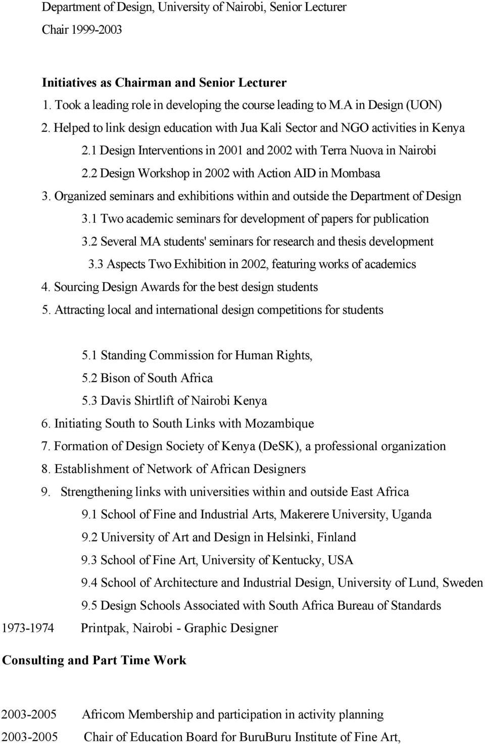 2 Design Workshop in 2002 with Action AID in Mombasa 3. Organized seminars and exhibitions within and outside the Department of Design 3.