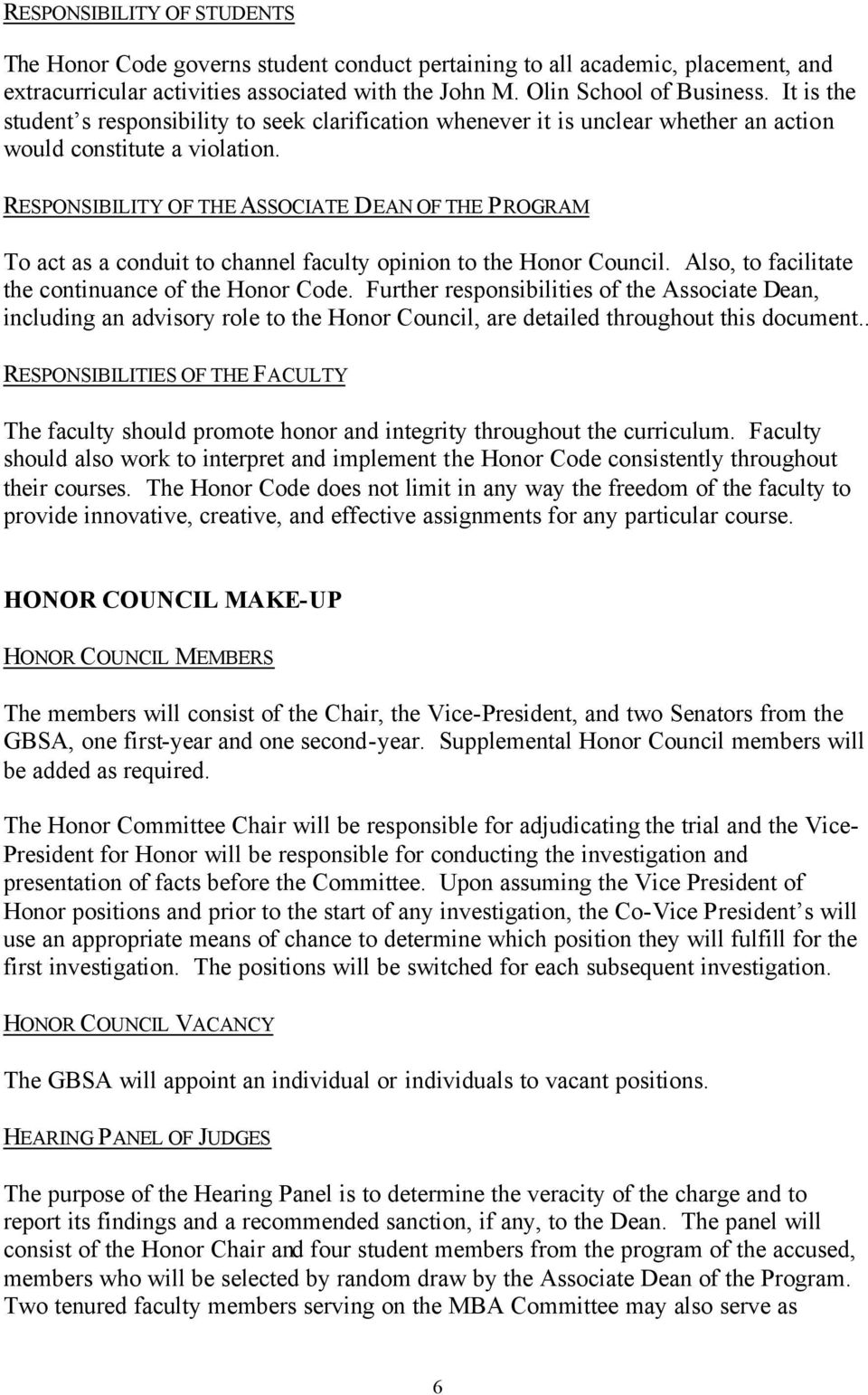 RESPONSIBILITY OF THE ASSOCIATE DEAN OF THE PROGRAM To act as a conduit to channel faculty opinion to the Honor Council. Also, to facilitate the continuance of the Honor Code.