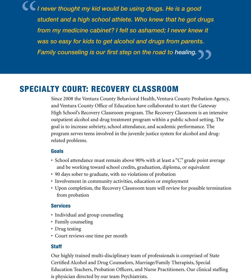 Specialty Court: Recovery classroom Since 2008 the Ventura County Behavioral Health, Ventura County Probation Agency, and Ventura County Office of Education have collaborated to start the Gateway