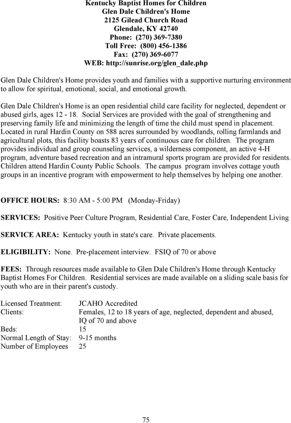 Glen Dale Children's Home is an open residential child care facility for neglected, dependent or abused girls, ages 12-18.