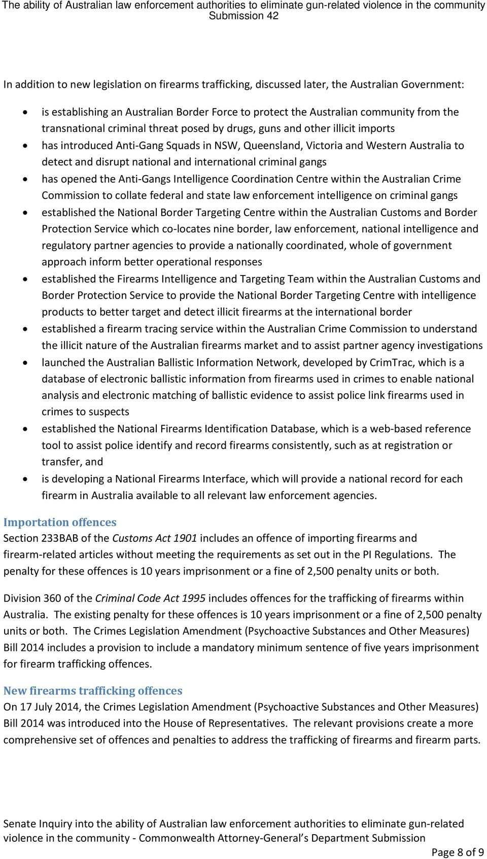 international criminal gangs has opened the Anti-Gangs Intelligence Coordination Centre within the Australian Crime Commission to collate federal and state law enforcement intelligence on criminal