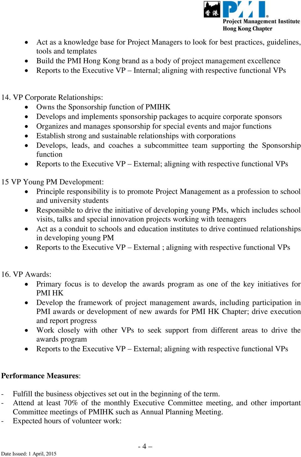 VP Corporate Relationships: Owns the Sponsorship of PMIHK Develops and implements sponsorship packages to acquire corporate sponsors Organizes and manages sponsorship for special events and major s
