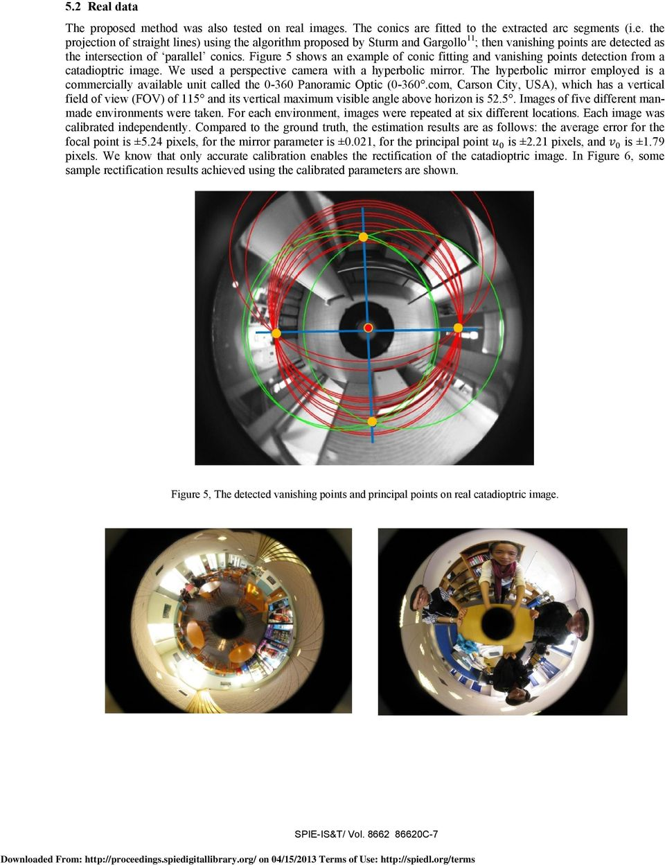 The hyperbolic mirror employed is a commercially available unit called the 0-360 Panoramic Optic (0-360.