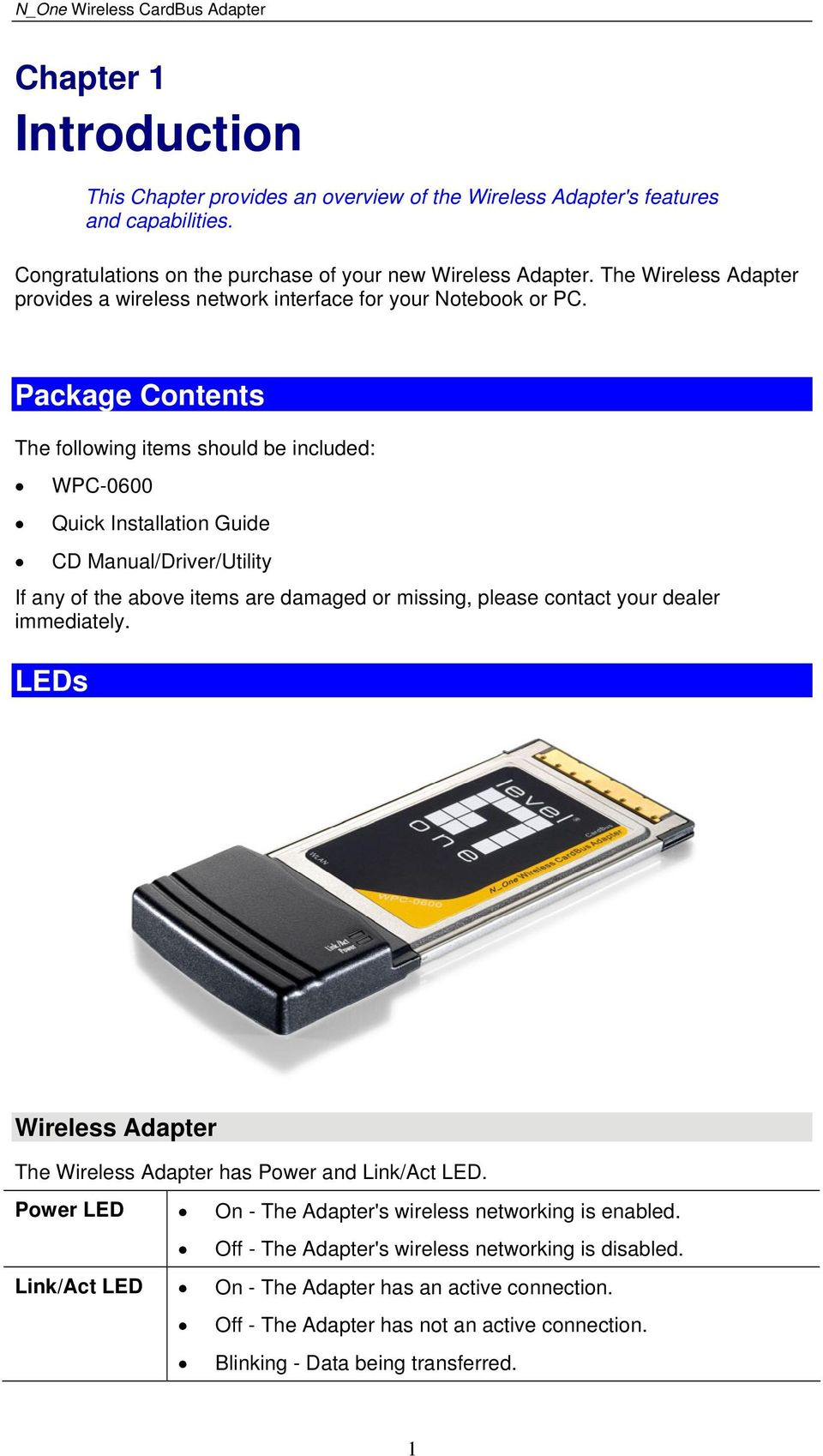 Package Contents The following items should be included: WPC-0600 Quick Installation Guide CD Manual/Driver/Utility If any of the above items are damaged or missing, please contact your dealer