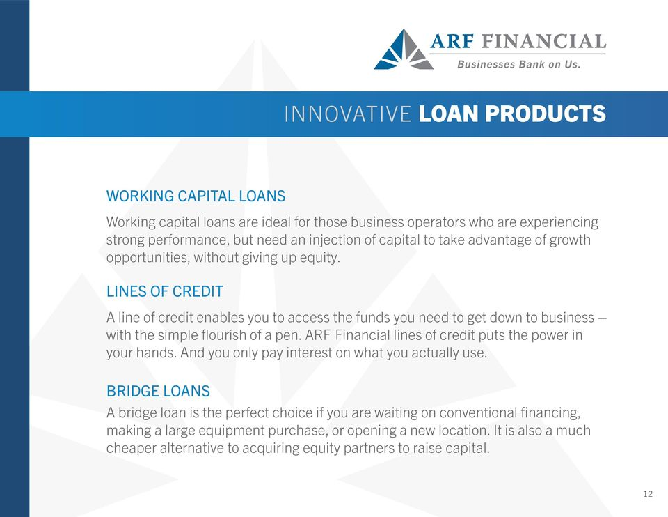 LINES OF CREDIT A line of credit enables you to access the funds you need to get down to business with the simple flourish of a pen.