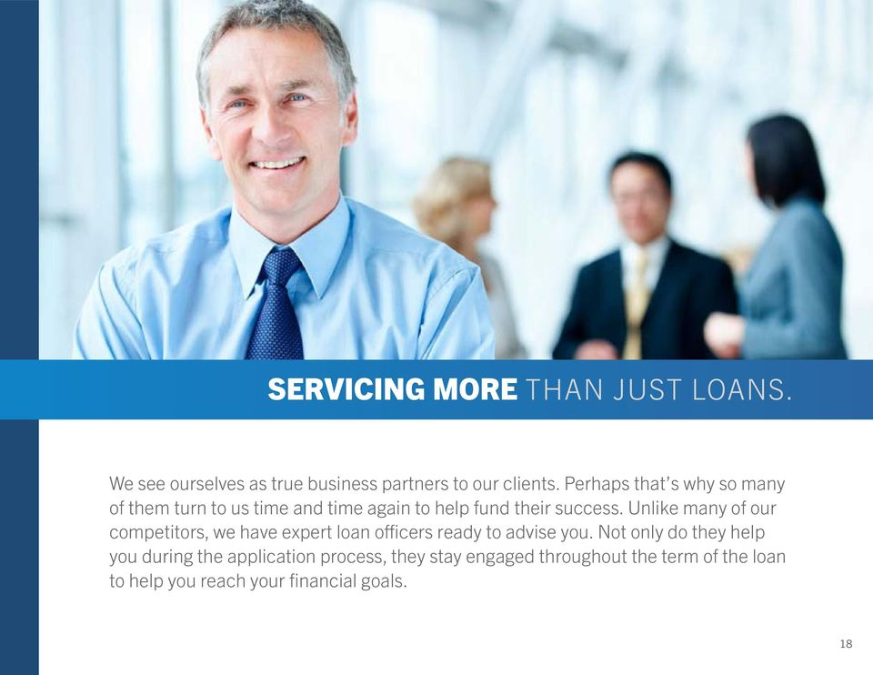 Unlike many of our competitors, we have expert loan officers ready to advise you.