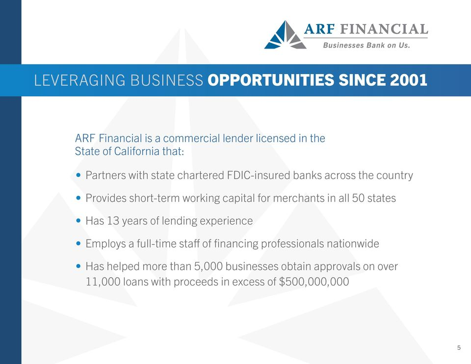 merchants in all 50 states Has 13 years of lending experience Employs a full-time staff of financing professionals