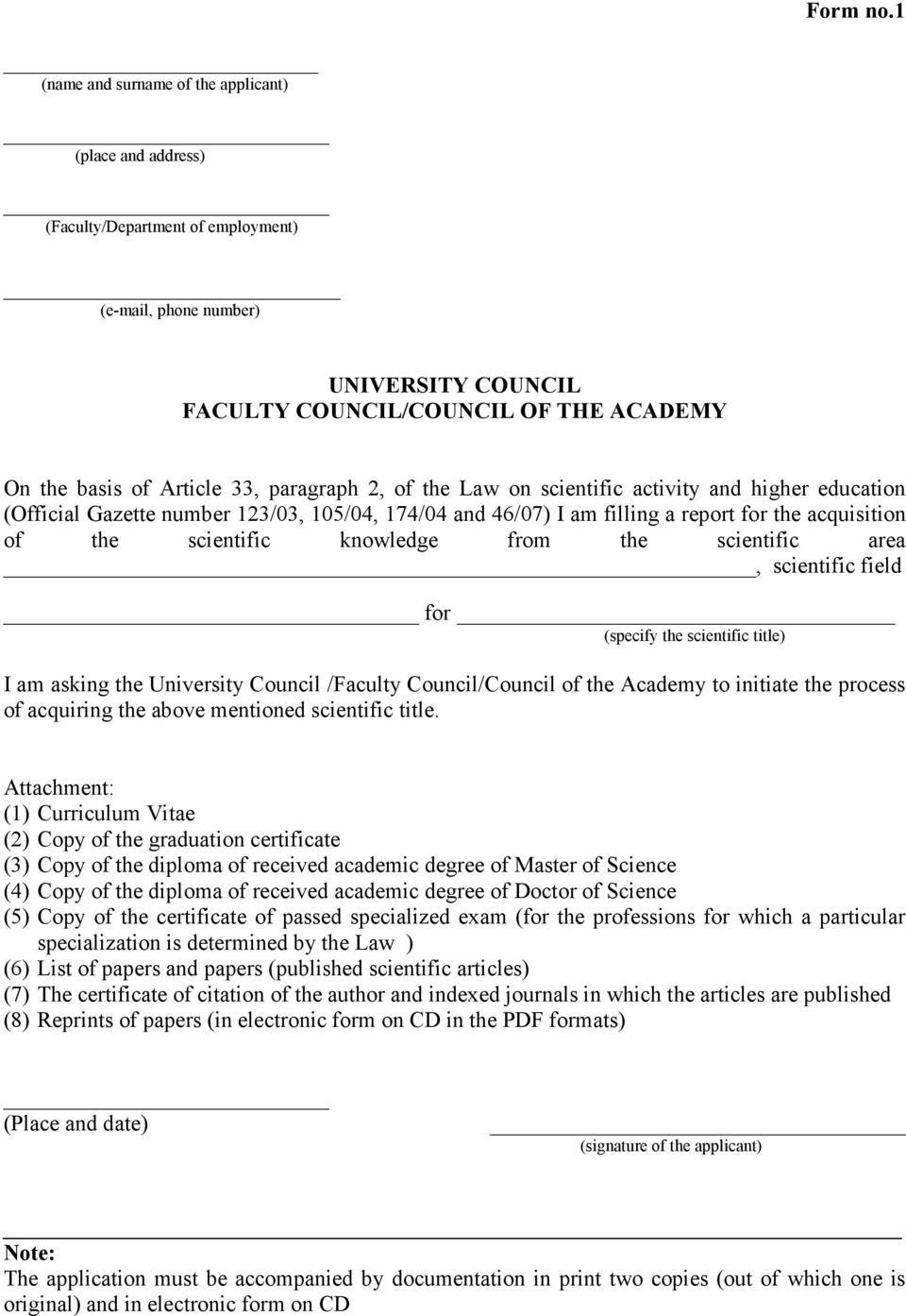 33, paragraph 2, of the Law on scientific activity and higher education (Official Gazette number 123/03, 105/04, 174/04 and 46/07) I am filling a report for the acquisition of the scientific