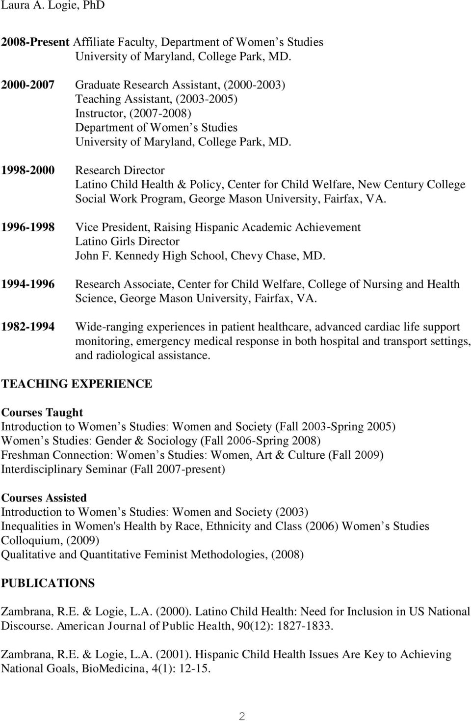 1998-2000 Research Director Latino Child Health & Policy, Center for Child Welfare, New Century College Social Work Program, George Mason University, Fairfax, VA.
