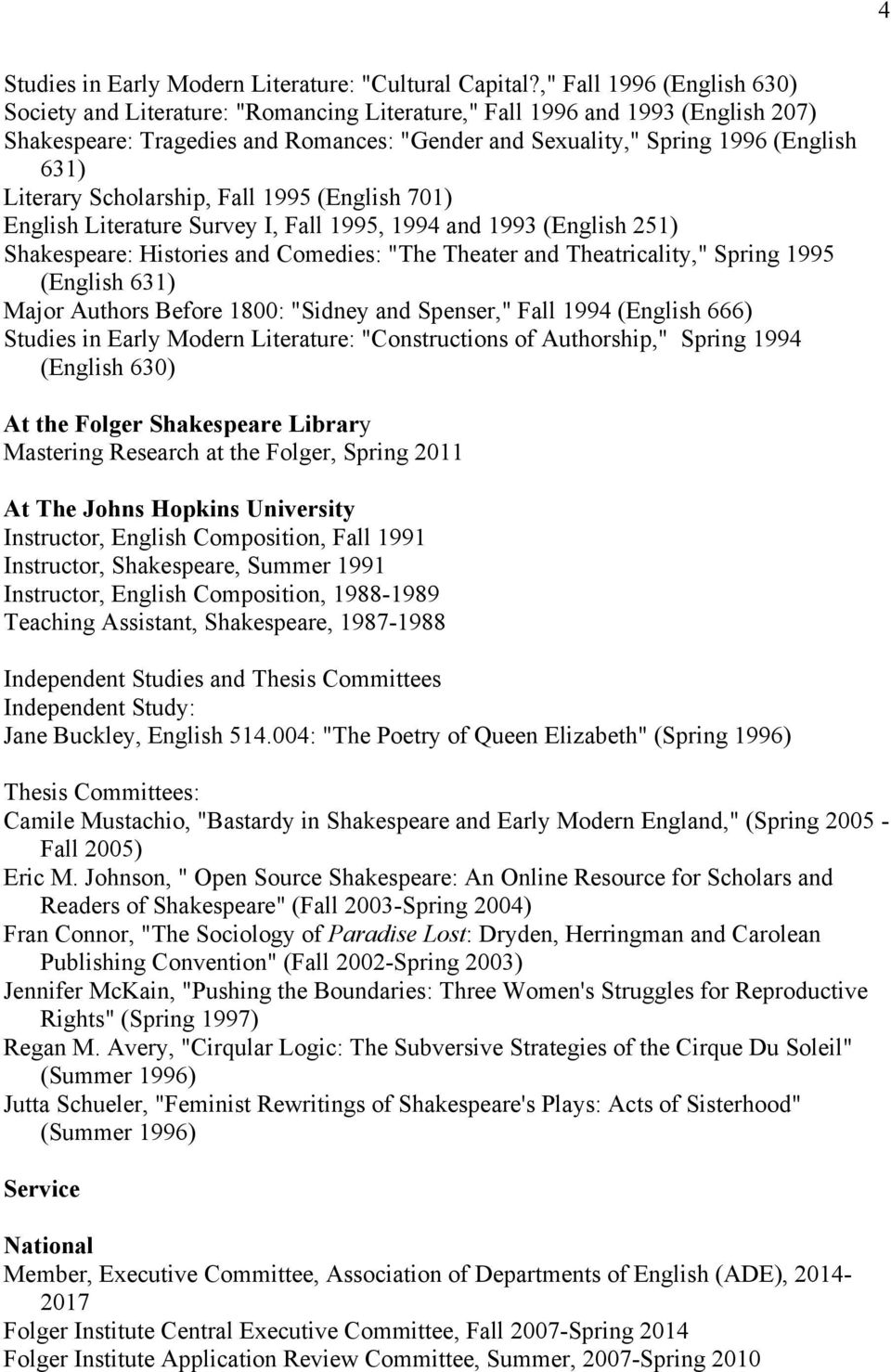 "Literary Scholarship, Fall 1995 (English 701) English Literature Survey I, Fall 1995, 1994 and 1993 (English 251) Shakespeare: Histories and Comedies: ""The Theater and Theatricality,"" Spring 1995"