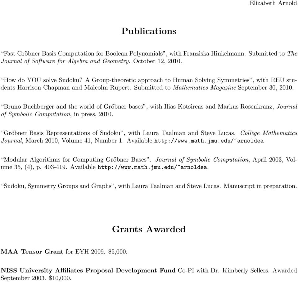 Bruno Buchberger and the world of Gröbner bases, with Ilias Kotsireas and Markus Rosenkranz, Journal of Symbolic Computation, in press, 2010.