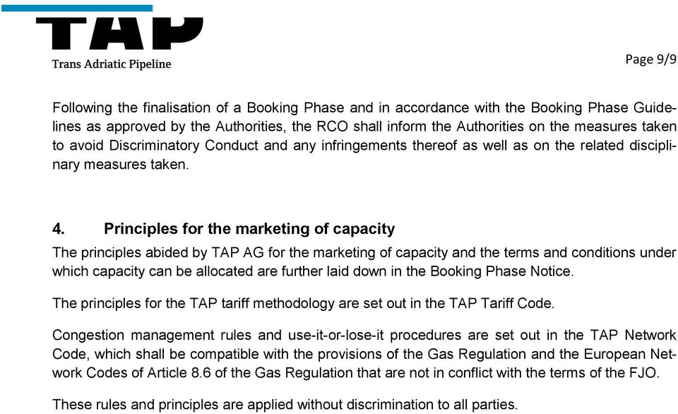 Principles for the marketing of capacity The principles abided by TAP AG for the marketing of capacity and the terms and conditions under which capacity can be allocated are further laid down in the
