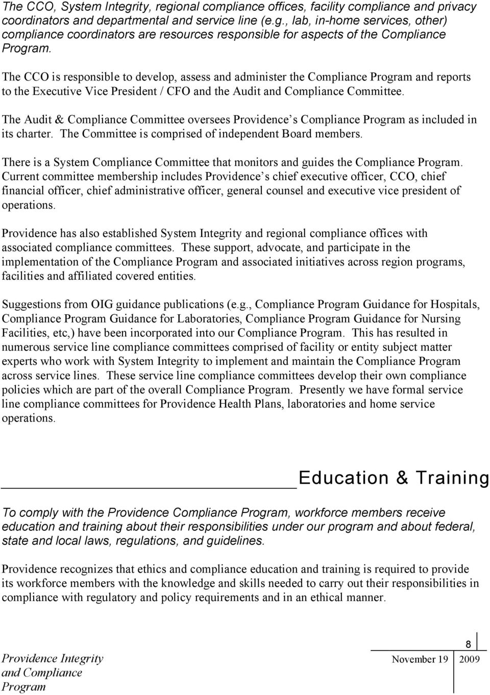 The Audit & Compliance Committee oversees Providence s Compliance as included in its charter. The Committee is comprised of independent Board members.