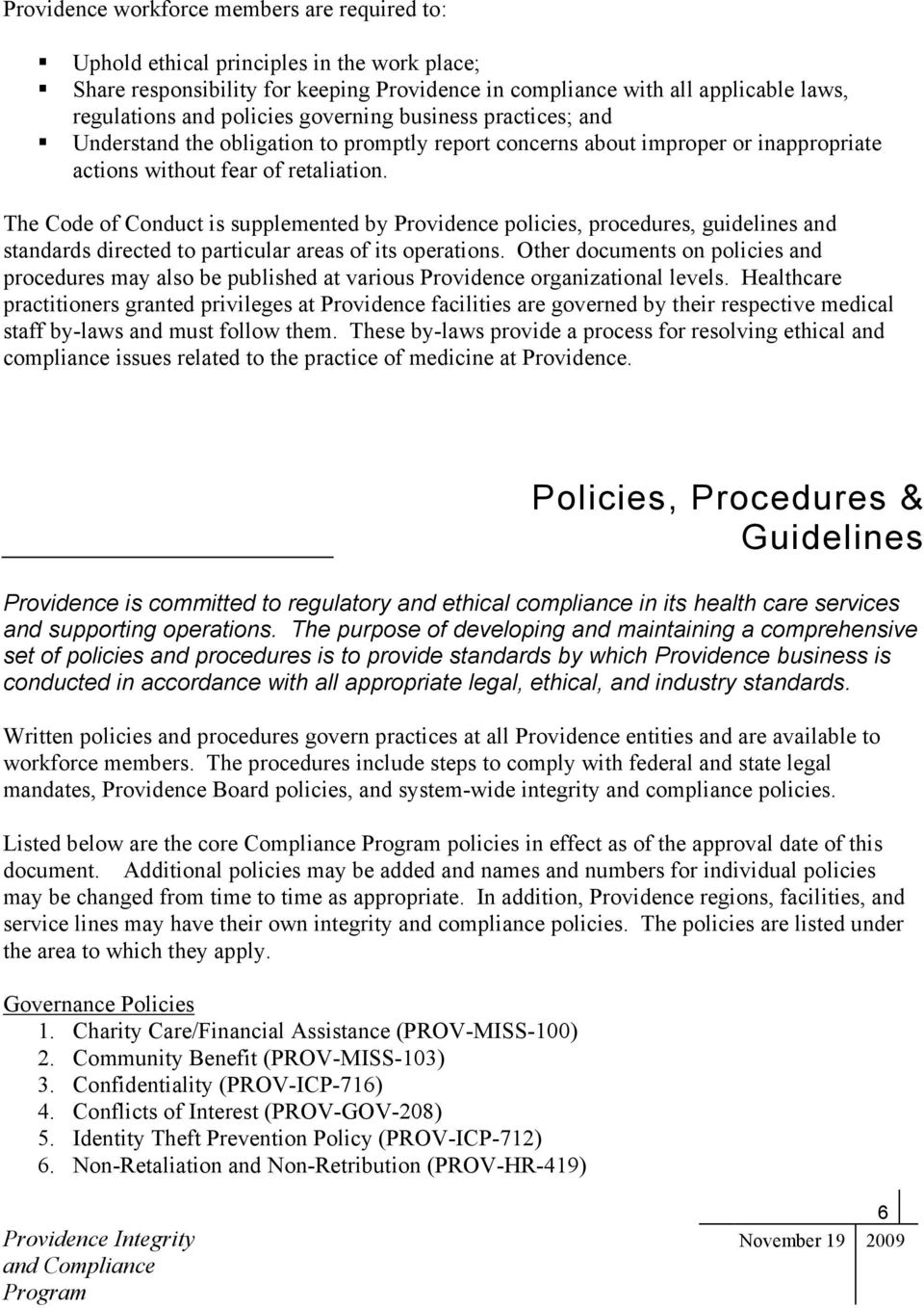 The Code of Conduct is supplemented by Providence policies, procedures, guidelines and standards directed to particular areas of its operations.