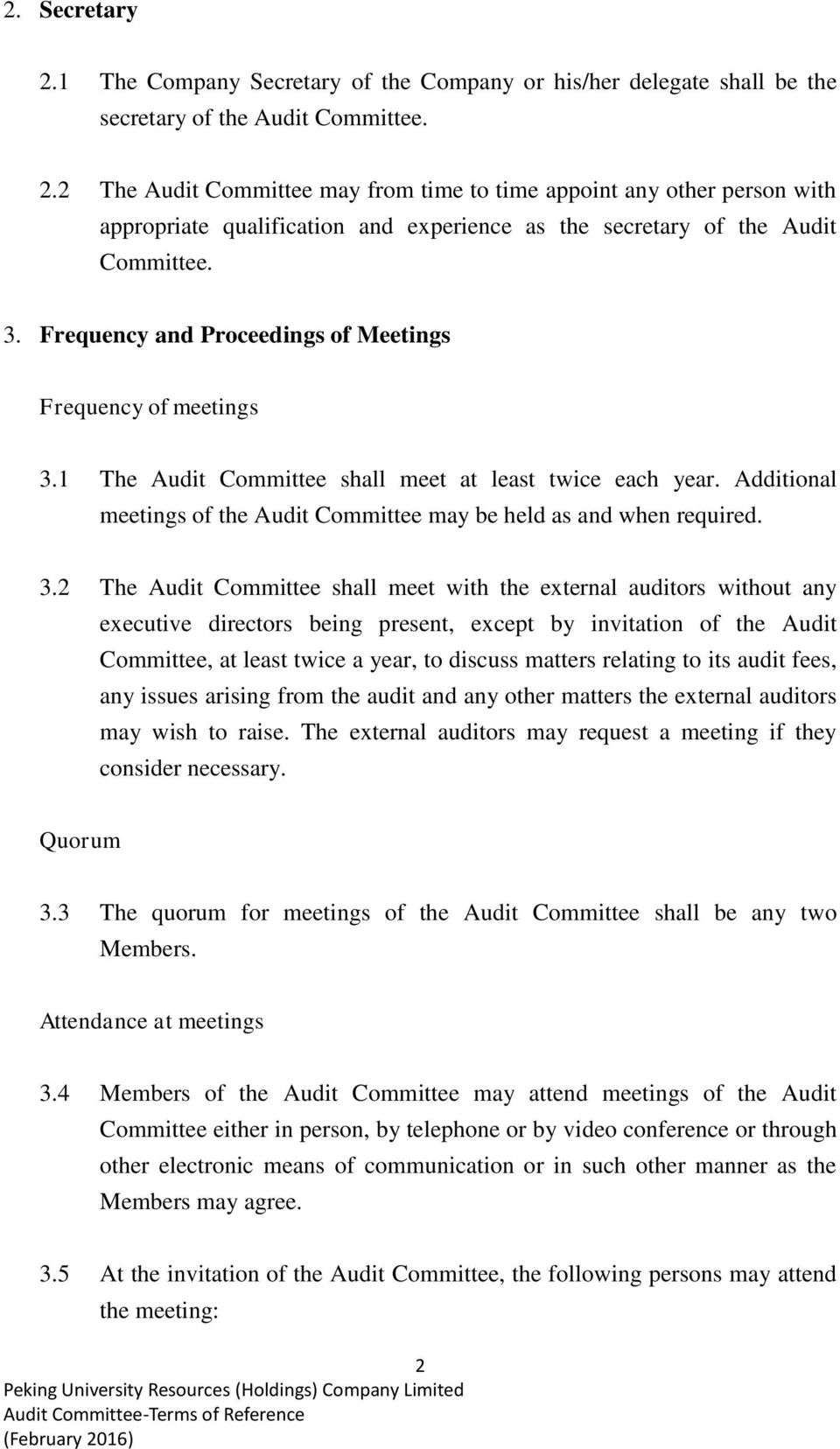 3.2 The Audit Committee shall meet with the external auditors without any executive directors being present, except by invitation of the Audit Committee, at least twice a year, to discuss matters