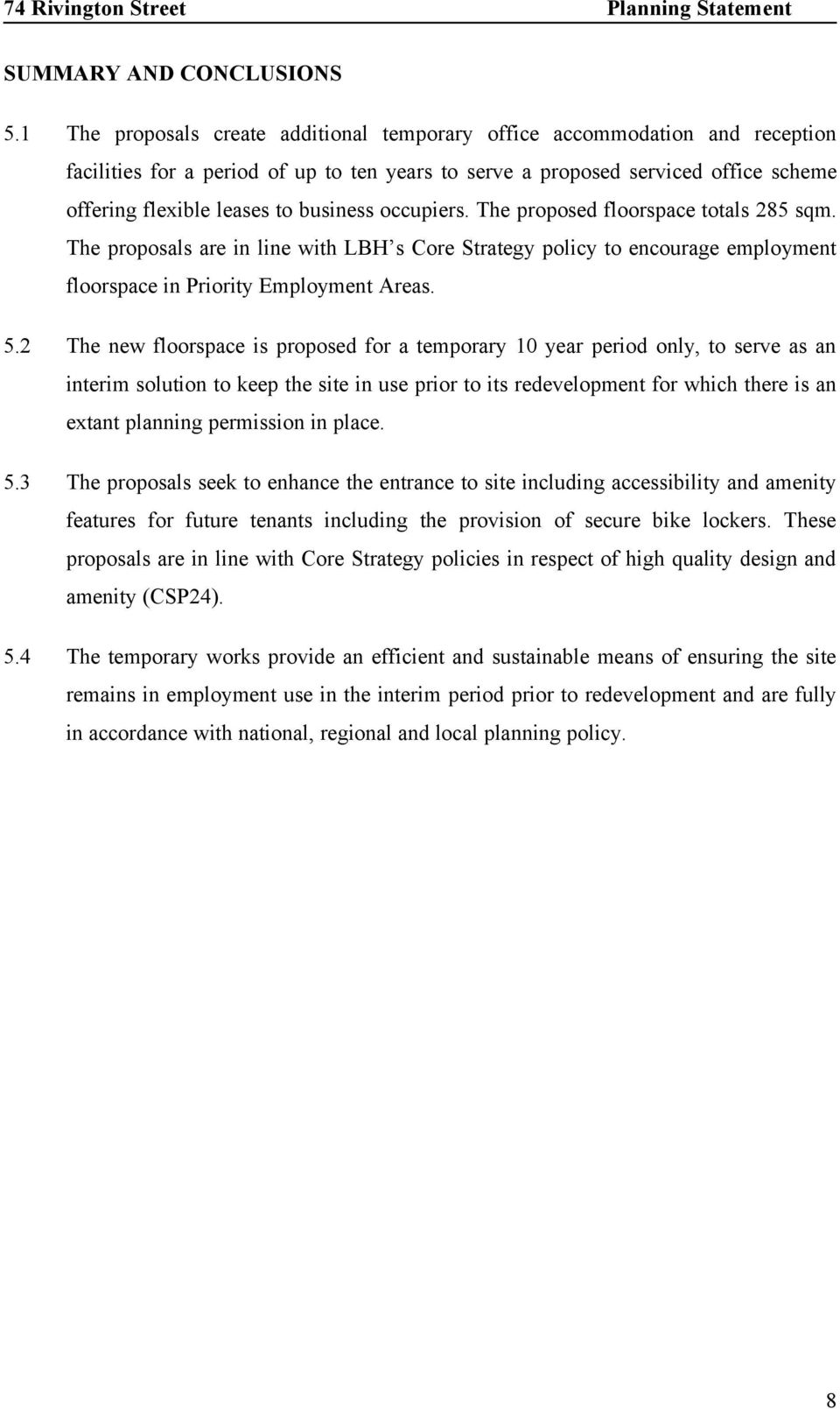 business occupiers. The proposed floorspace totals 285 sqm. The proposals are in line with LBH s Core Strategy policy to encourage employment floorspace in Priority Employment Areas. 5.