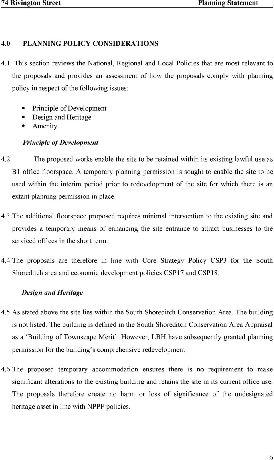 following issues: Principle of Development Design and Heritage Amenity Principle of Development 4.