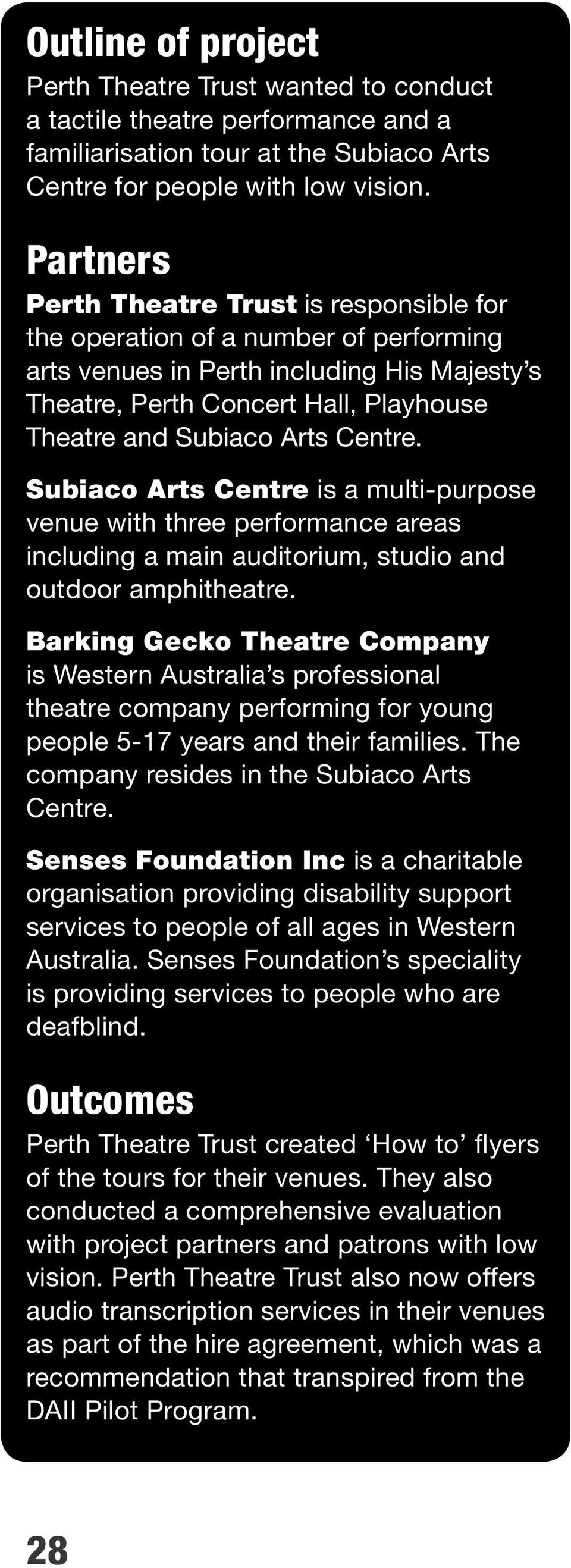 Centre. Subiaco Arts Centre is a multi-purpose venue with three performance areas including a main auditorium, studio and outdoor amphitheatre.