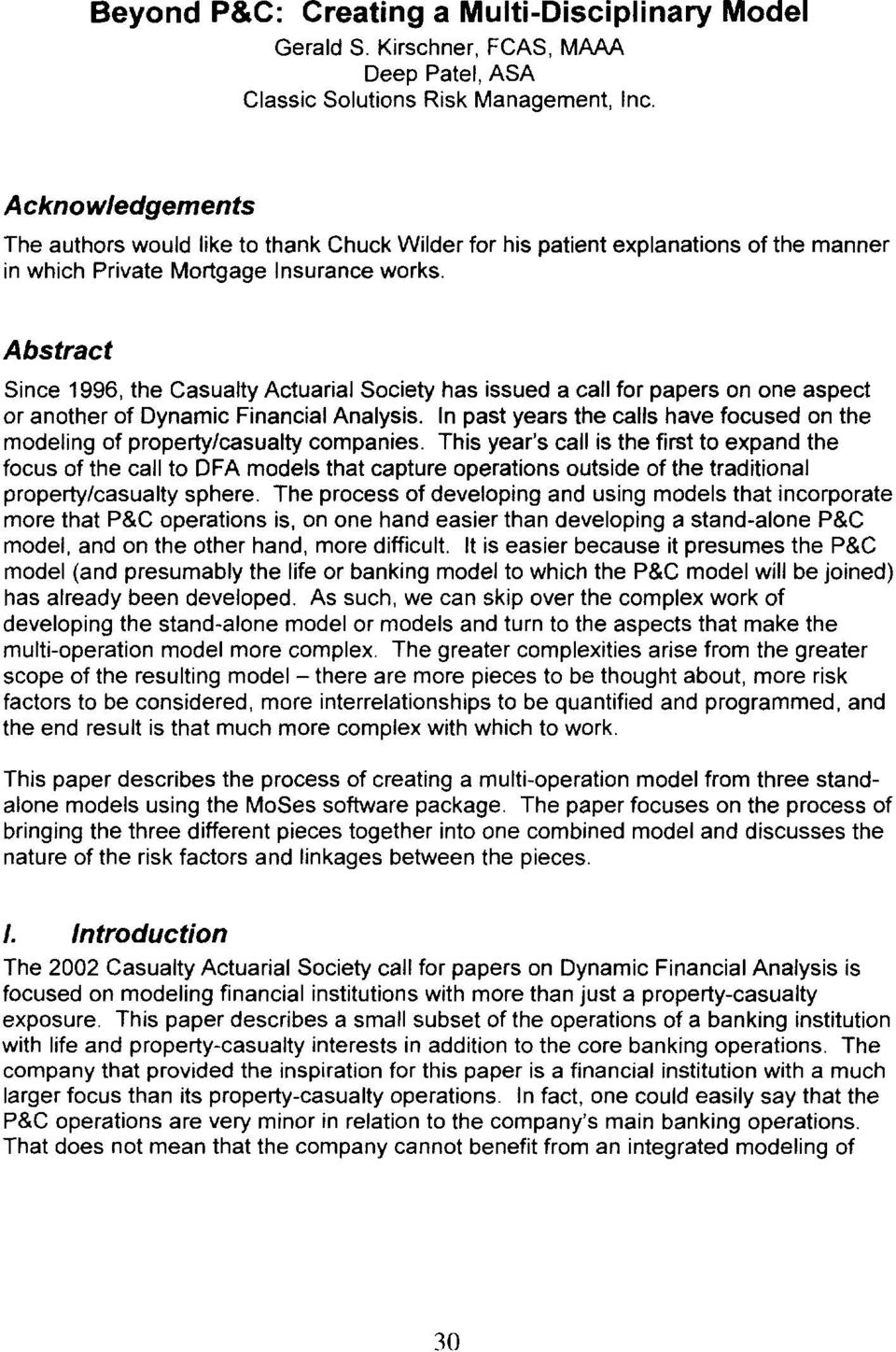Abstract Since 1996, the Casualty Actuarial Society has issued a call for papers on one aspect or another of Dynamic Financial Analysis.