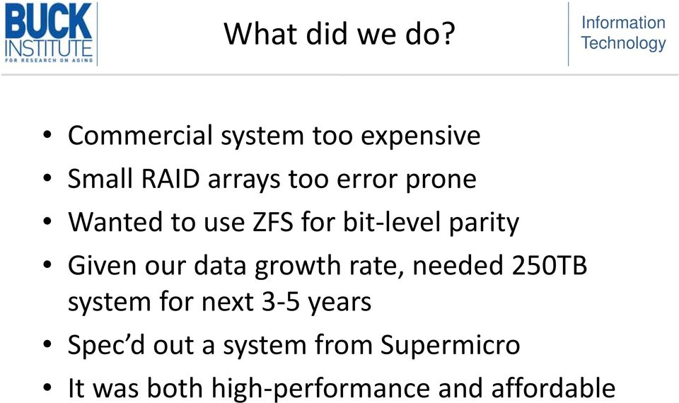 Wanted to use ZFS for bit level parity Given our data growth rate,