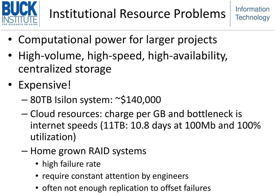 80TB Isilon system: ~$140,000 Cloud resources: charge per GB and bottleneck is internet speeds (11TB: 10.