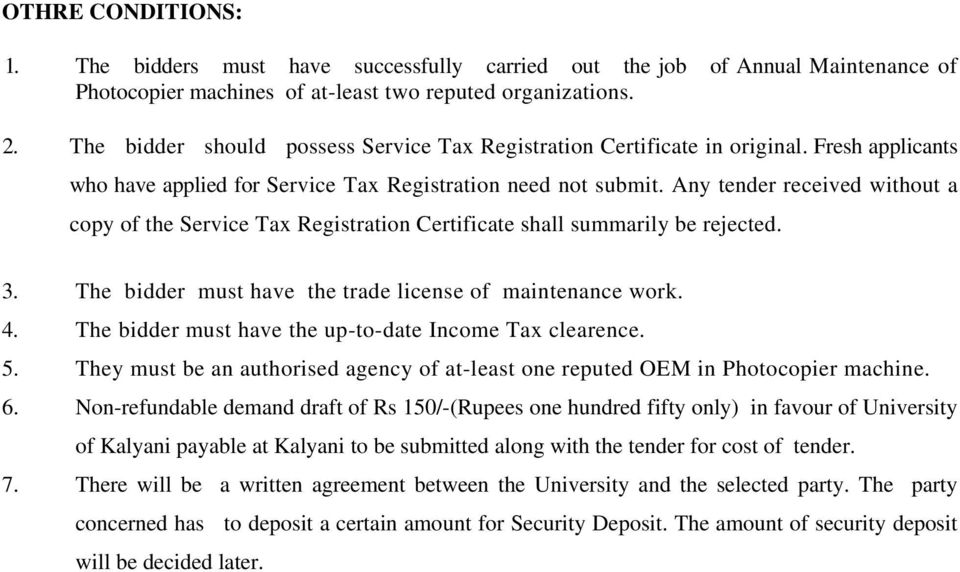 Any tender received without a copy of the Service Tax Registration Certificate shall summarily be rejected. 3. The bidder must have the trade license of maintenance work. 4.