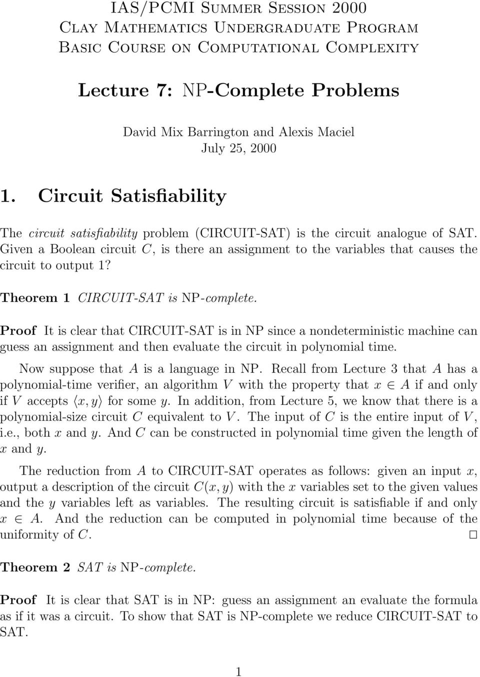 Given a Boolean circuit C, is there an assignment to the variables that causes the circuit to output 1? Theorem 1 CIRCUIT-SAT is NP-complete.