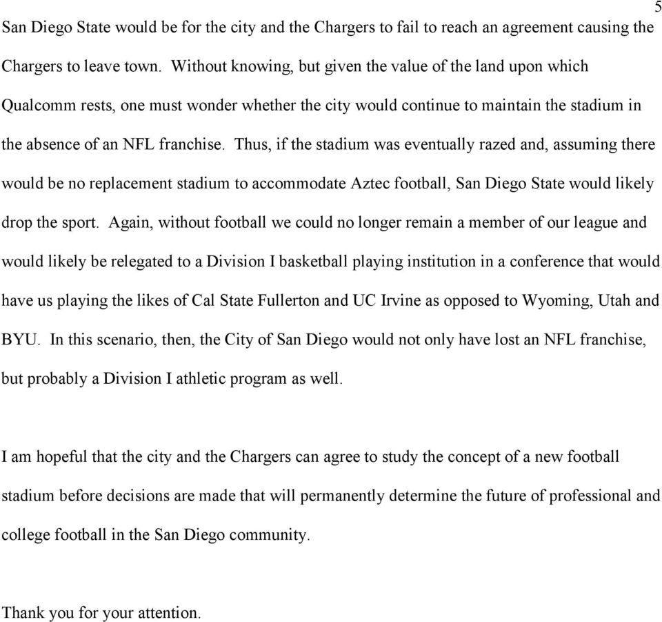 Thus, if the stadium was eventually razed and, assuming there would be no replacement stadium to accommodate Aztec football, San Diego State would likely drop the sport.