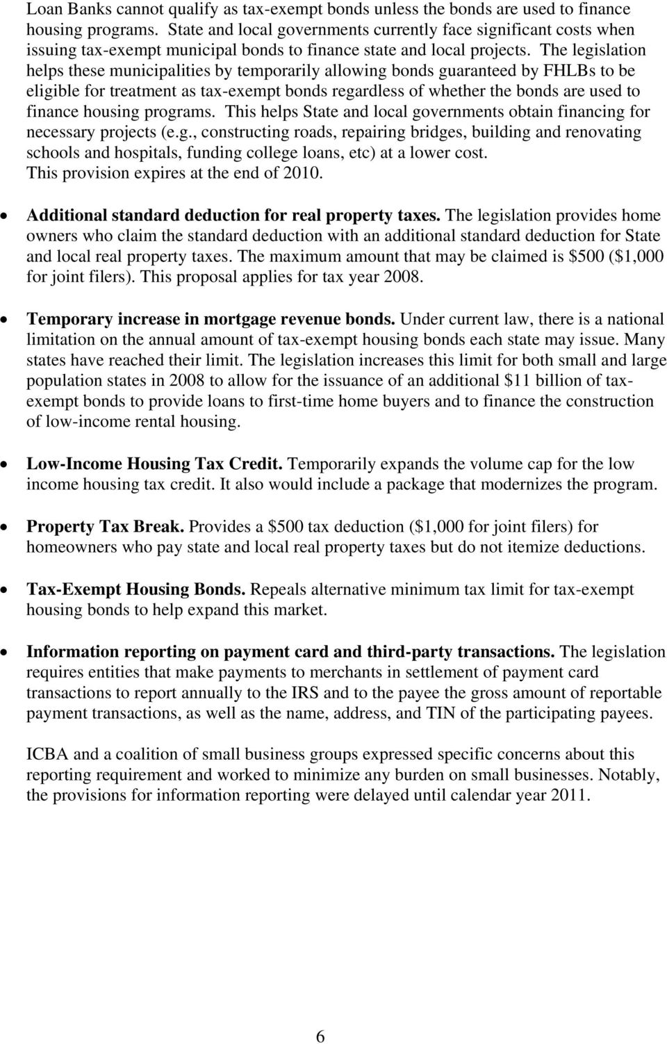 The legislation helps these municipalities by temporarily allowing bonds guaranteed by FHLBs to be eligible for treatment as tax-exempt bonds regardless of whether the bonds are used to finance