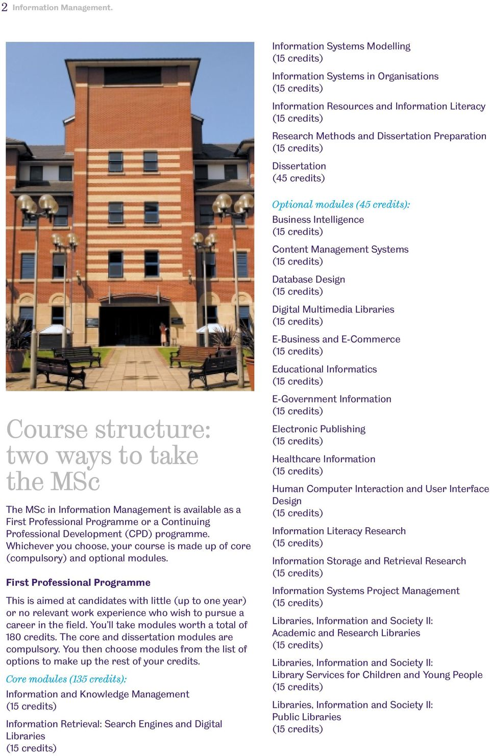 structure: two ways to take the MSc The MSc in Information Management is available as a First Professional Programme or a Continuing Professional Development (CPD) programme.