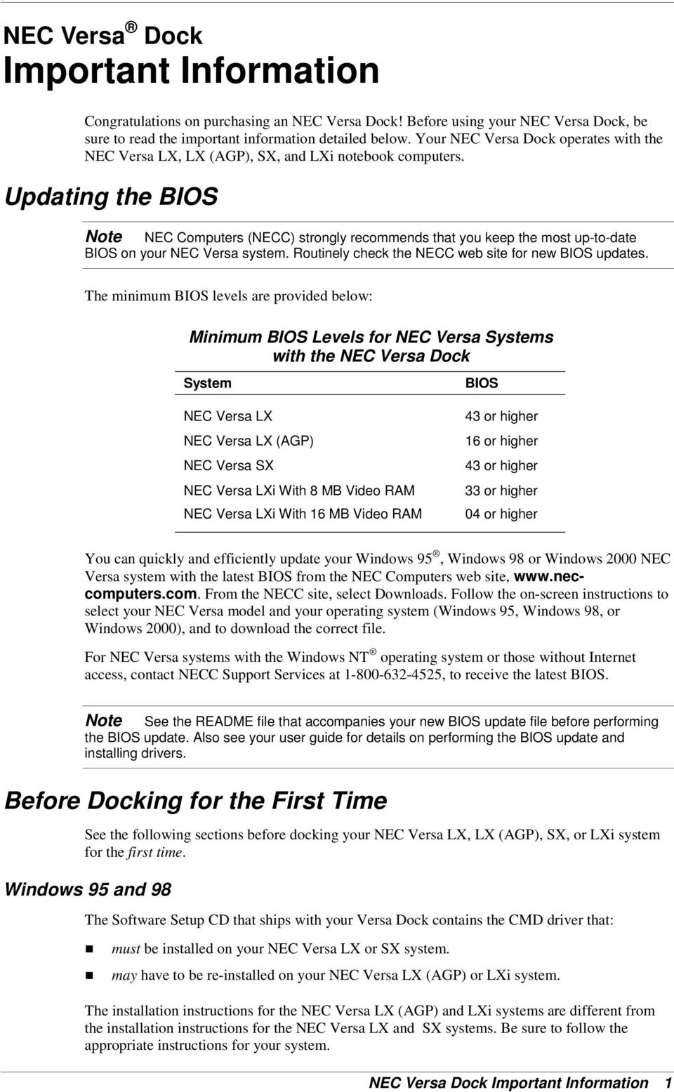 Updating the BIOS NEC Computers (NECC) strongly recommends that you keep the most up-to-date BIOS on your NEC Versa system. Routinely check the NECC web site for new BIOS updates.