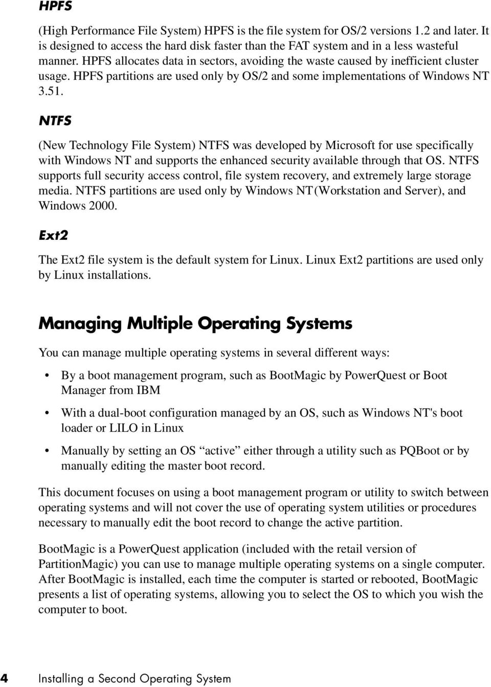 NTFS (New Technology File System) NTFS was developed by Microsoft for use specifically with Windows NT and supports the enhanced security available through that OS.