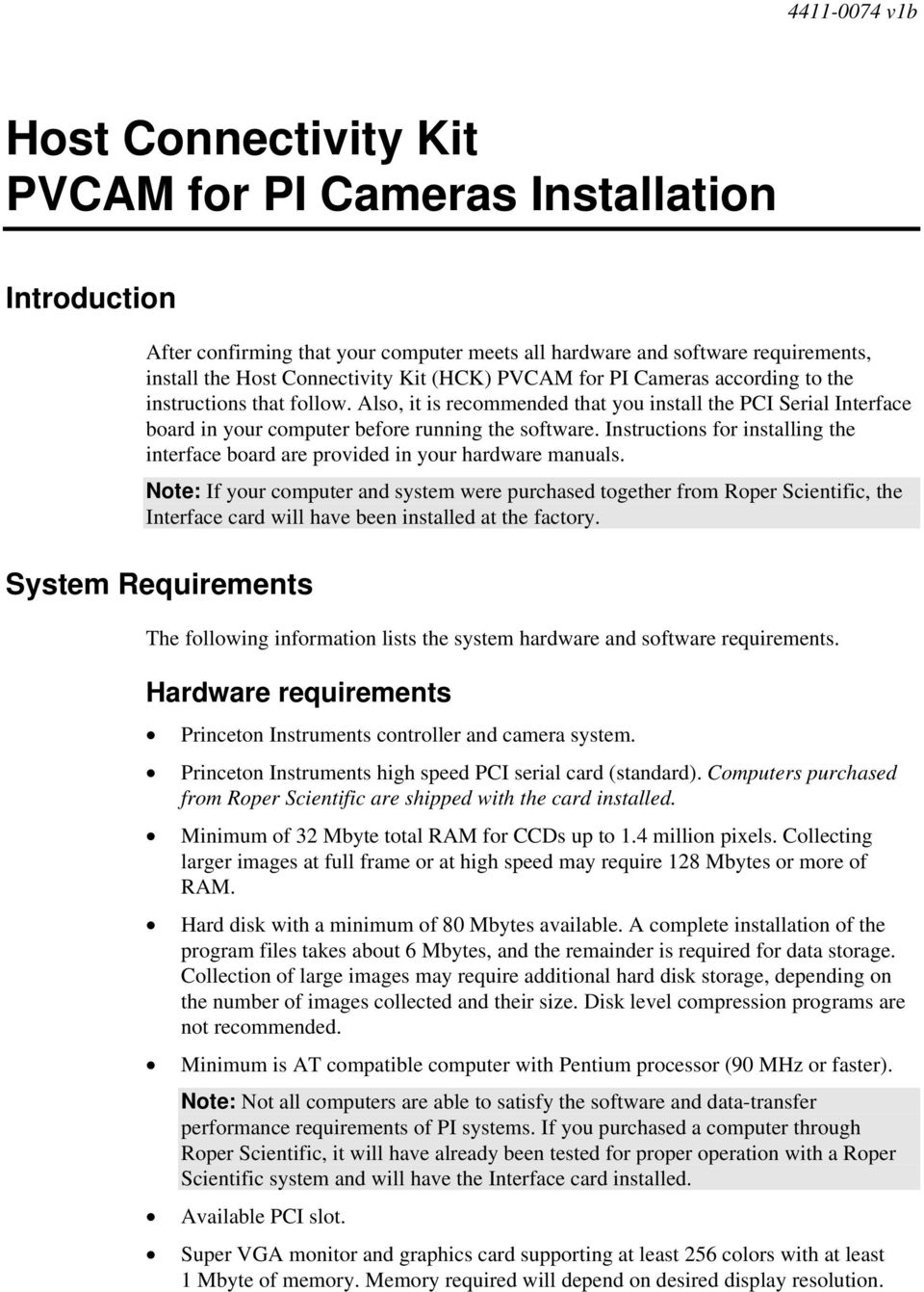 Instructions for installing the interface board are provided in your hardware manuals.