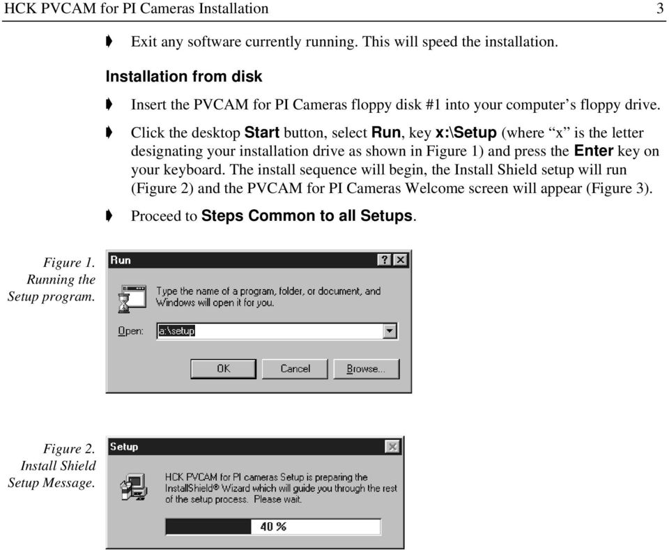 Click the desktop Start button, select Run, key x:\setup (where x is the letter designating your installation drive as shown in Figure 1) and press the Enter key on