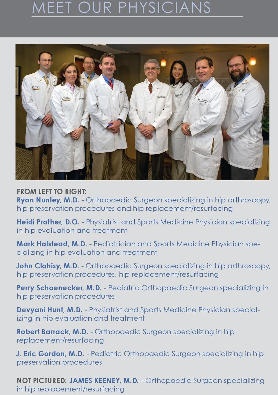 D. - Pediatric Orthopaedic Surgeon specializing in hip preservation procedures Devyani Hunt, M.D. - Physiatrist and Sports Medicine Physician specializing in hip evaluation and treatment Robert Barrack, M.