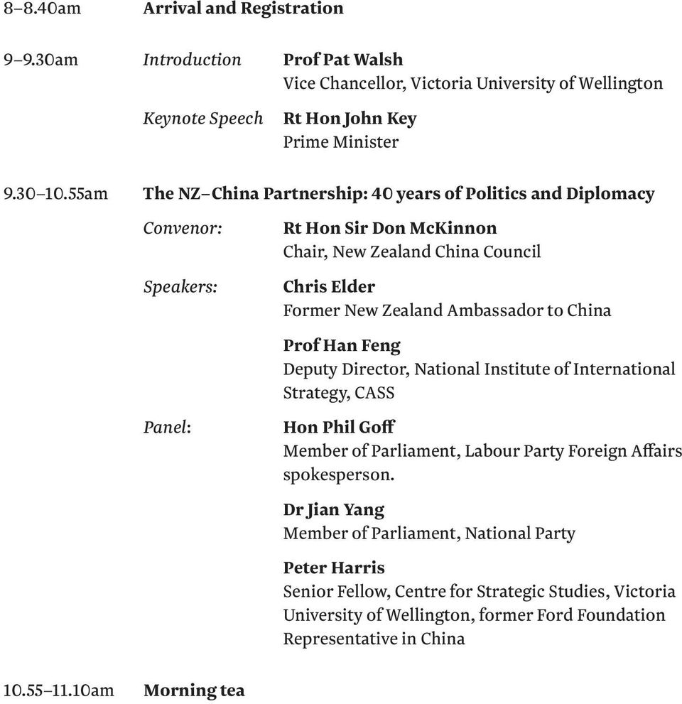 10am The NZ China Partnership: 40 years of Politics and Diplomacy Convenor: Speakers: Panel: Morning tea Rt Hon Sir Don McKinnon Chair, New Zealand China Council Chris Elder Former New